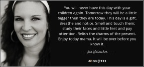 quote-you-will-never-have-this-day-with-your-children-again-tomorrow-they-will-be-a-little-jen-hatmaker-89-0-077
